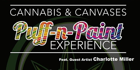 Cannabis and Canvases Puff-n-Paint Experience-Featured Guest  Artist tickets
