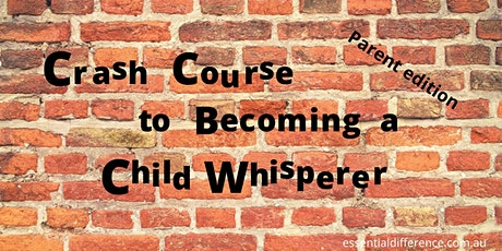 Crash Course to Becoming a Child Whisperer - for parents and caregivers tickets