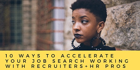 10 Ways to Accelerate Your Job Search Working with HR Pros + Recruiters tickets