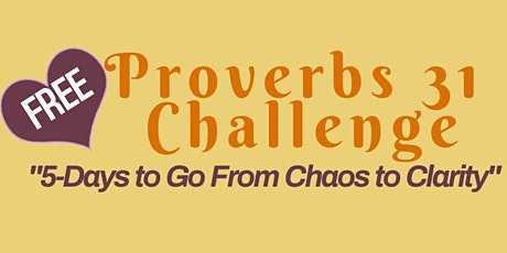 """Proverbs 31 Challenge: """"5-Days to Go From Chaos to Clarity"""" tickets"""