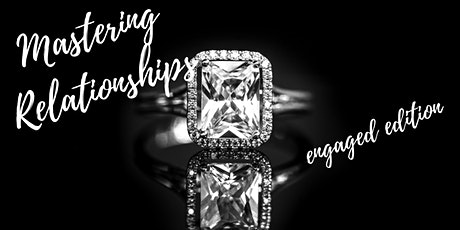 Mastering Relationships: the engaged edition tickets