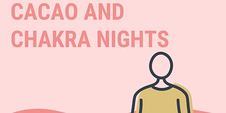 Cacao and Chakra Nights-7 CEREMONIES/7 CHAKRAS-Root Chakra tickets