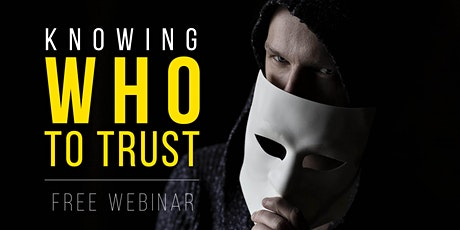 Knowing Who To Trust - FREE WEBINAR tickets