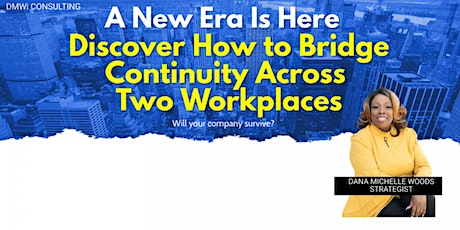A New Era - Discover How to Bridge Continuity Across Two Workplaces tickets