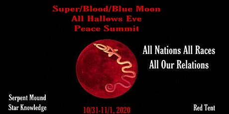 SERPENT MOUND STAR KNOWLEDGE CEREMONY OF REMEMBRANCE Fall Super,Blue Moon All Hallows Eve  Peace Summit tickets