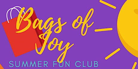 Bags of Joy SUMMER FUN CLUB (virtual and delivered to your door) tickets