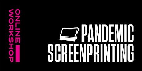 Pandemic Screenprinting tickets
