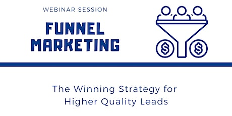 Funnel Marketing - The Winning Strategy for Higher Quality Leads tickets