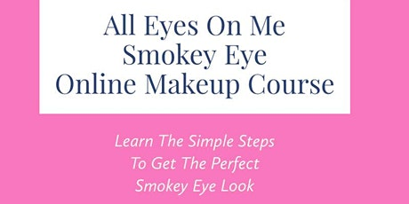 Copy of All Eyes On Me Smokey Eye Online Makeup Course tickets