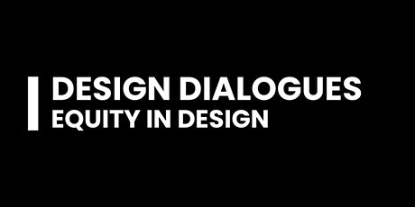 Design Dialogues: Equity in Design tickets