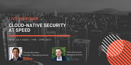 Webinar Series: Cloud-Native Security At Speed - Thursday 16 July, 2020 tickets