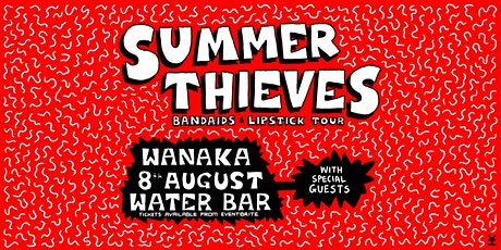 Summer Thieves Bandaids & Lipstick Tour // Water Bar, Wanaka tickets