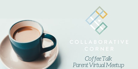 Collaborative Corner's Coffee Talk Parent Virtual Meet Up tickets