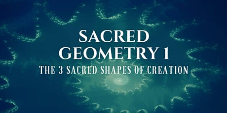Sacred Geometry I : The Three Sacred Shapes of Creation tickets