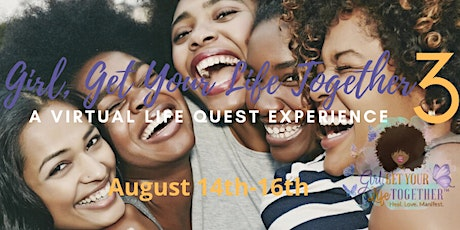 Girl, Get Your Life Together 3: A Virtual Life Quest Experience  tickets