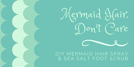 Mermaid Hair, Don't Care DIY Event tickets