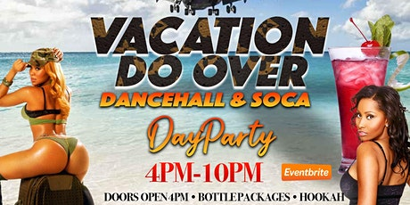 Vacation Do Over! Dancehall & Soca Day party tickets