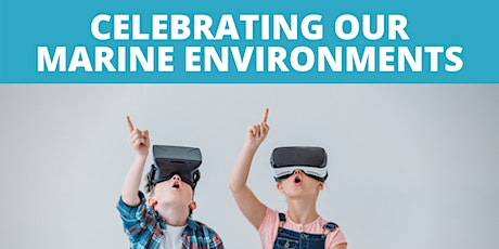 Celebrating Our Marine Environments - Virtual Reality Adventures tickets