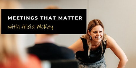 Meetings That Matter - Strategic Facilitation Training with Alicia McKay tickets