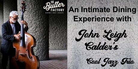 An Intimate Dining Experience with John Leigh Calder's Cool Jazz Trio tickets