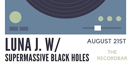 Luna J / Super Massive Black Holes tickets