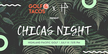 Golf & Tacos :: Chicas Intro Night at Highland Pacific Golf tickets