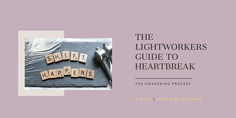 The Light workers guide to heartbreak and those in the awakening process tickets