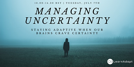Managing Uncertainty: How can we keep an adaptive mindset? tickets