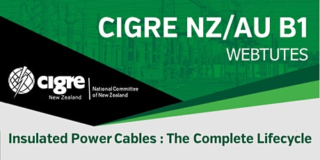 CIGRE NZ/AU B1 WebTutes - Insulated Power Cables : The Complete Lifecycle tickets