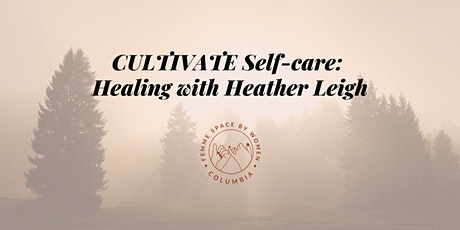 Cultivate Self Care: Healing with Heather Leigh tickets