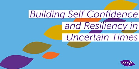 Building Self Confidence and Resiliency in Uncertain Times Part 1 tickets