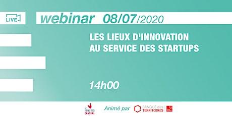 [Webinar] Les lieux d'innovation au service des startups @CaisseDesDépôts Tickets
