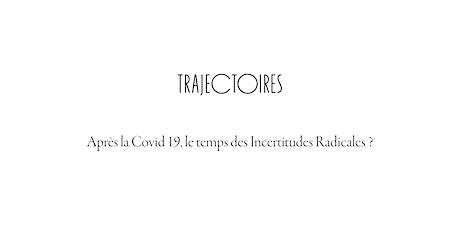 """Trajectoires - """" Après la covid 19, le temps des incertitudes radicales ? """" billets"""