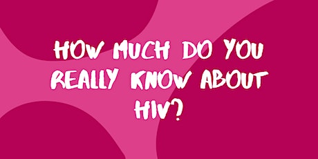 How much do you know about HIV? tickets