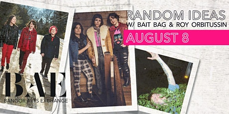 Random Ideas w/ Bait Bag & Roy Orbitussin at the Bangor Arts Exchange tickets