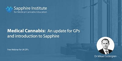 Medical Cannabis:  An update for GPs  and introduction to Sapphire