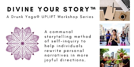 Drunk Yoga® UPLIFT Presents: Divine Your Story™ with Eli Walker tickets
