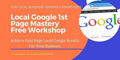 Free Workshop - Achieve Page 1 Local Google Results For Local Business tickets