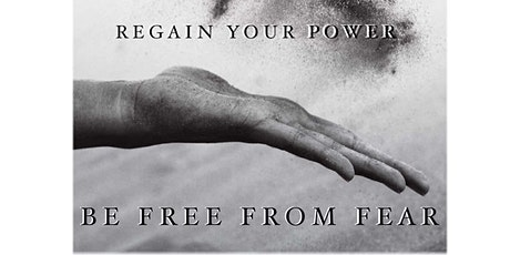 Regain Your Power: Be Free From Fear! tickets