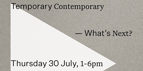 Temporary Contemporary – what's next? tickets