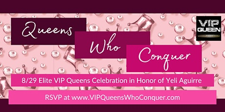 VIP QUEENS WHO CONQUER ELITE CELEBRATION EVENT IN HONOR OF YELI AGUIRRE tickets
