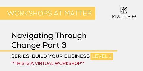 MATTER Workshop: Navigating Through Change Part 3 tickets