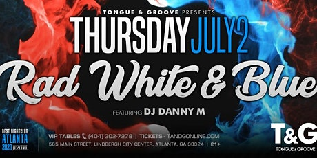 RAD, White and Blue at Tongue and Groove with DJ DANNY M tickets