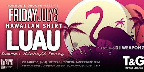 Hawaiian Shirt LUAU Summer Kickoff Party with DJ WEAPONZ tickets