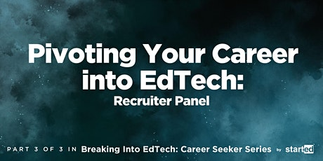 Pivoting Your Career into EdTech: Recruiter Panel tickets