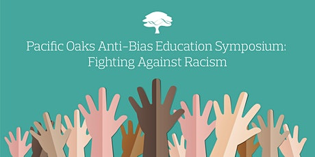 FREE Pacific Oaks Anti-Bias Education Symposium: Fighting Against Racism tickets