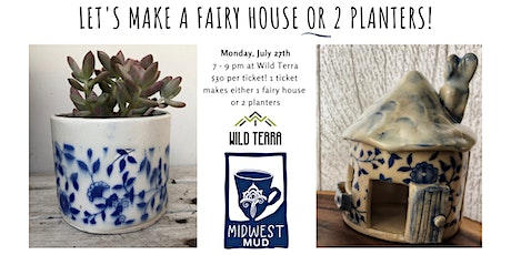 Let's Make a Fairy House or 2 Planters at Wild Terra • July 27th! tickets