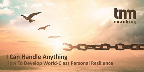 """I Can Handle Anything"", How To Develop World-Class Personal Resilience tickets"