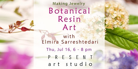 Making Jewelry: Botanical Resin Art with Elmira -Jul 16, 6 - 8 pm tickets