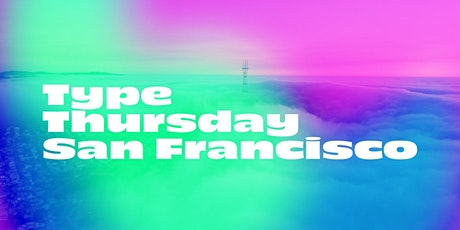Type Thursday SF – July 2020 (Online) tickets